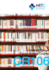 gamsat essay questions gain insight into how to answer the gamsat short essay writing course cr106 is designed for students who desire a focused and condensed preparation for section 2 of gamsat