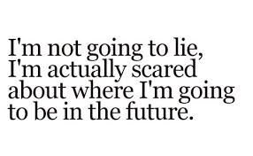 im not going to lie im actually scared about where im going to be ... via Relatably.com