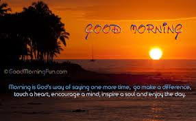 Quotes Saying Good Morning Best Of Morning Is God's Way Of Saying One More Time Good Morning Quotes