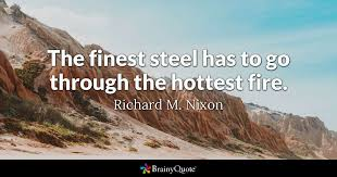 Richard Nixon Quotes 67 Amazing The Finest Steel Has To Go Through The Hottest Fire Richard M