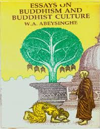 essays on buddhism and buddhist culture essays on buddhism and buddhist culture by prof w a abesinghe