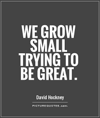 Be Great Quotes Inspiration We Grow Small Trying To Be Great Picture Quotes