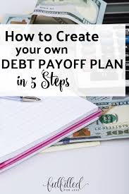 How To Create Your Own Debt Payoff Plan 5 Steps To Get Out Of Debt