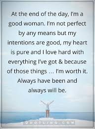 Good Woman Quotes Adorable Woman Quotes At The End Of The Day I'm A Good Woman I'm Not