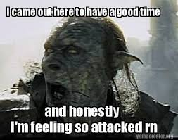 Protesting Orc feels so attacked | I Came Out to Have a Good Time ... via Relatably.com