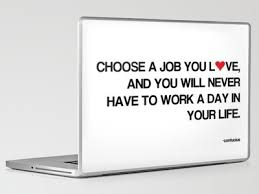 Find A Job You Love Quote Gorgeous Choose A Job You Love And You Will Never Have To Work A Day In Your