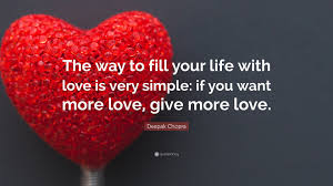 Deepak Chopra Quote The Way To Fill Your Life With Love Is Very
