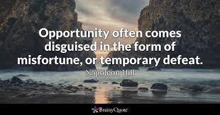 defeat quotes. opportunity often comes disguised in the form of misfortune or temporary defeat napoleon quotes a