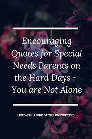 Encouraging Quotes For Special Needs Parents On The Hard Days Life