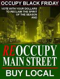 forget black friday and buy nothing day re occupy main street and  reoccupy