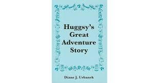 Huggsy's Great Adventure Story by Diane J. Urbanek