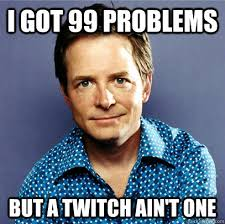 I got 99 problems But a twitch ain't one - Awesome Michael J Fox ... via Relatably.com
