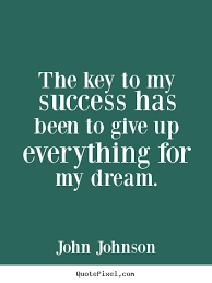 Dream Success Quotes Best Of Success Quotes The Key To My Success Has Been To Give Up