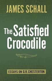 the satisfied crocodile essays on g k chesterton new releases the satisfied crocodile essays on g k chesterton
