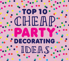 Cheap Party Decorating Ideas - Top 10 inexpensive craft & DIY ideas to fill  your party