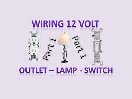 wiring outlets switches lamp light socket for 12v and 120v wiring outlets switches lamp light socket for 12v and 120v diy off grid and on grid