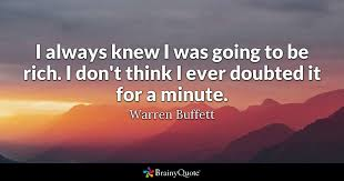 Warren Buffett Quotes Stunning I Always Knew I Was Going To Be Rich I Don't Think I Ever Doubted