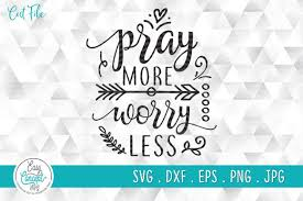 Freesvg.org offers free vector images in svg format with creative commons 0 license (public domain). Pray More Worry Less Graphic By Easyconceptsvg Creative Fabrica