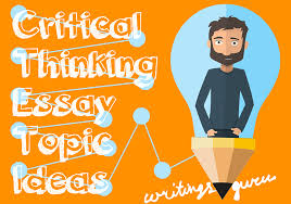 critical thinking essay topic ideas writings guru blog