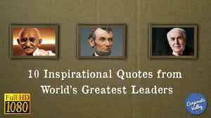 10 Inspirational Quotes From Worlds Greatest Leaders