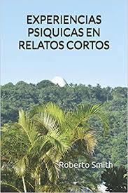 EXPERIENCIAS PSIQUICAS EN RELATOS CORTOS (1) (Spanish Edition): Smith,  Roberto: 9781082257957: Amazon.com: Books