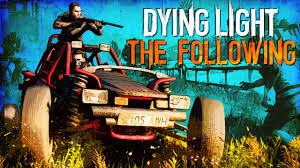 Dying Light The Following Ep 1 Dying Light The Following Bad Buggy Time Ep 1 Pc 1440p
