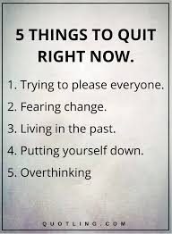 Living In The Past Quotes Awesome life lessons 48 THINGS TO QUIT RIGHT NOW 48 Trying to please