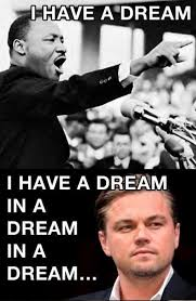 I Have A Dream Funny Quotes Best of I Have A Dream In A Dream In A Dream Leonardo Dicaprioinception