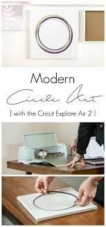 create beautiful custom home decor with the cricut explore air 2