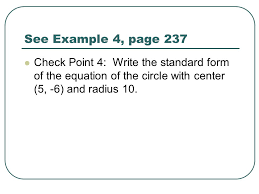 6 see example 4 page 237 check point 4 write the standard form of the equation of the circle with center 5 6 and radius 10