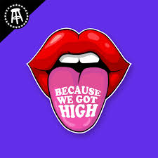 Because We Got High