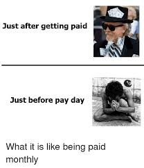 Getting Paid Monthly Just After Getting Paid Just Before Pay Day What It Is Like Being