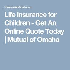 life insurance for children get an quote today mutual of omaha