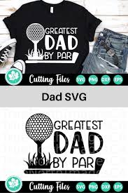 Also you can search for other artwork with our tools. Greatest Dad By Par A Golf Svg Cut File 579458 Cut Files Design Bundles