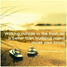 Quotes About Walking Awesome Inspiration Quote Walking Outside In The Fresh Air Is Better Than