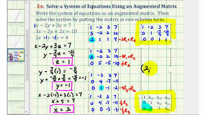 ex 1 solve a system of three equations with using an augmented matrix row echelon form