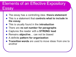 the expository essay what is an expository essay an expository elements of an effective expository essay the essay has a controlling idea thesis statement this