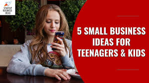 5 Small Business Ideas For Teenagers Kids Startup Business Ideas