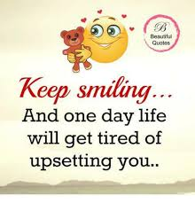 Beautiful Quotes About Smile Best Of Beautiful Quotes Keep Smiling And One Day Life Will Get Tired Of