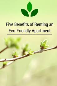 five benefits of renting an eco friendly apartment benefits eco friendly