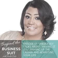 com ep podcast uneeka jay talks about having episode 57 uneeka jay talks about having it all moving up the ladder and rewriting your life