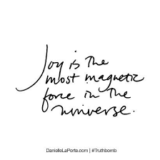 Joy Quotes Classy Truthbomb Joy Is The Most Magnetic Force In The Universe Food
