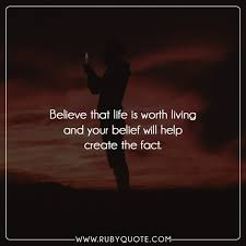 Life Quotecom Mesmerizing Believe That Life Is Worth Living And Your Belief Will Help Create