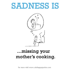 Missing Home Quotes Fascinating Sadness Is Missing Your Mothers Cooking Cute Happy Quotes 48