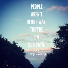 Andy Stanley Quotes Simple Who Is On Your Path HeartStories