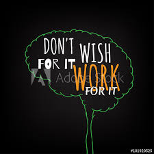Do Not Wish For It Work For It Motivation Clever Ideas In The Brain