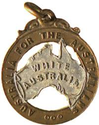 white policy   natives association comprising n born whites prime minister edmund barton was a member it shows the use of the slogan white at