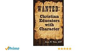 Example Of A Wanted Poster New Wanted Christian Educators With Character James R Virtue
