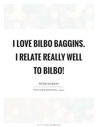 Bilbo Baggins Quotes Mesmerizing I Love Bilbo Baggins I Relate Really Well To Bilbo Picture Quotes