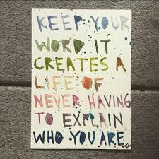 Keep Your Word Quotes Inspiration Keep Your Word It Creates A Life Of Never Having To Explain Who You Are
